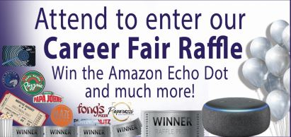 Attend to enter our Career Fair Raffle. Win the Amazon Echo Dot and much more!